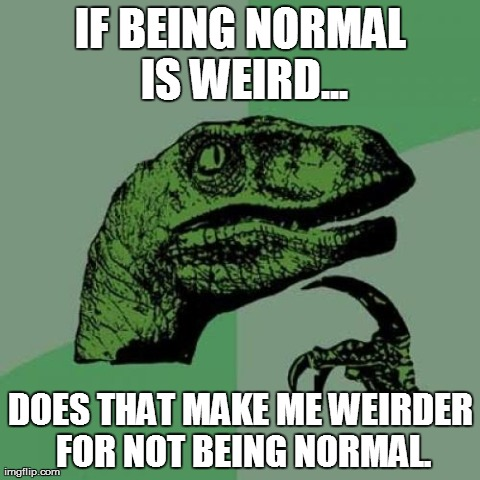 "Philosoraptor asks, ""What is Normal?"""
